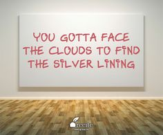 You gotta face the clouds To find the silver lining - Quote From Recite.com #RECITE #QUOTE