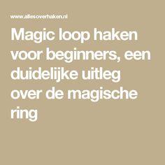 Magic loop haken voor beginners, een duidelijke uitleg over de magische ring
