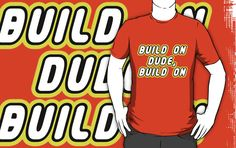 """BUILD ON DUDE, BUILD ON by Customize My Minifig"" T-Shirts & Hoodies by ChilleeW 