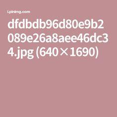 dfdbdb96d80e9b2089e26a8aee46dc34.jpg (640×1690)