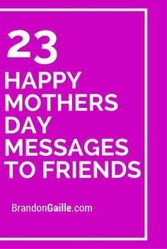 25 Happy Mothers Day Messages to Friends 23 Happy Mothers Day Messages to Friends Happy Mothers Day Friend, Happy Mothers Day Messages, Message For Mother, Happy Mother Day Quotes, Mother Day Wishes, Happy Quotes, Mothers Day Verses, Mothers Day Saying, Mothers Day Sentiments
