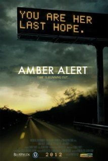Amber Alert (2012)  * * * * 4 stars from me  This got mixed reviews, but I found it totally believable and Alissa and I were on the edge of our seats from the midpoint all the way to the end.  The only part I found annoying was when they are arguing in the car....it just goes on a bit too long.