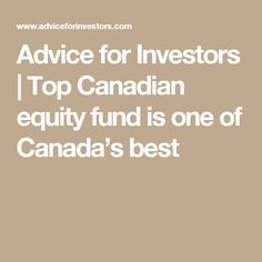 Advice for Investors |   Top Canadian equity fund is one of Canada's best