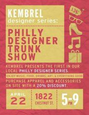 Sunday, April 22, 2012    5:00pm until 9:00pm    The first in Kembrel's designer trunk show series will feature an eclectic collection from emerging, local designers Duke & Winston, Haight Ashbury, Kenneth Zane, SPLURGHE and Philly Phaithful. Enjoy music, mixing, and shopping this awesome Spring/Summer Collection.     What Else: MUSIC x ART x FOOD x DRINKS    Who should attend: You and your whole crew :)