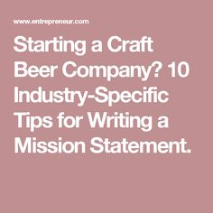 Starting a Craft Beer Company? 10 Industry-Specific Tips for Writing a Mission Statement.