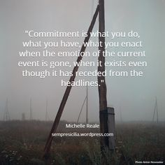 Commitment: what you do when the headlines have moved on. Internet Quotes, Life Words, Social Justice, Current Events, Anonymous, Self Help, Einstein, Writing, Sayings