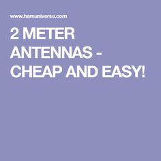 2 METER ANTENNAS - CHEAP AND EASY!