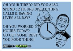 12 hour shift worker 911 Dispatcher Problems. If only more people understood this.