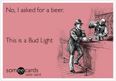 Bud light is carbonated water! Craft beer please Bud Light, Light Beer, Beer Brewing, Home Brewing, Beer Of The Month, Alcohol Quotes, Funny Alcohol, Gin, Beer Club