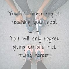 You will never regret reaching your goal quotes life regret fitness goal healthy lifestyle