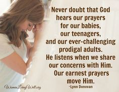 Never doubt that God hears our prayers.