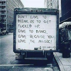 'Don't rave to drink, or to get fucked up. Rave to dance, rave because you love the music!' (Andrea)