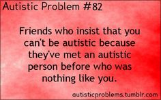there is a reason its called autism SPECTRUM disorder now and not all these other confusing sub categories.
