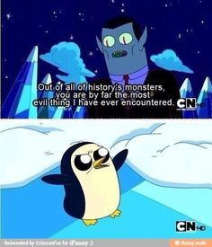 Adventure time I finally get it coz penguin Gunther is actually orrgaloor