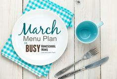 March Menu Plan for Busy Homeschool Moms | Live and Learn Farm