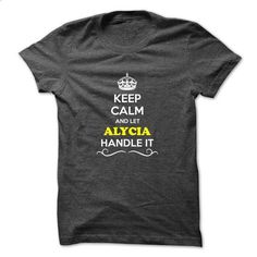 Keep Calm and Let ALYCIA Handle it - #birthday shirt #tshirt cutting. ORDER HERE => https://www.sunfrog.com/Hunting/Keep-Calm-and-Let-ALYCIA-Handle-it.html?68278