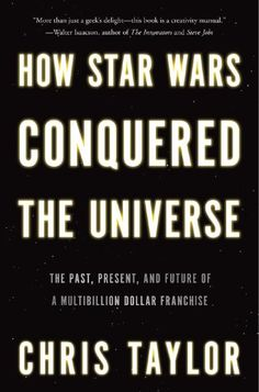 Chris Taylor, deputy editor of the social media website Mashable, lets his geekdom shine with How Star Wars Conquered the Universe: The Past, Present, and Future of a Multibillion Dollar Franchise.