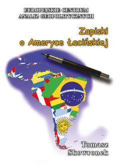 Zapiski o Ameryce Łacińskiej / Tomasz Skowronek. -- Warszawa :  Europejskie Centrum Analiz Geopolitycznych,  2014. Latin America, New Books