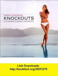 Sports Illustrated Knockouts, Five Decades of Sports Illustrated Swimsuit Photography (9781929049479) Rick Reilly, Steven Hoffman, Steve Hoffman , ISBN-10: 1929049471  , ISBN-13: 978-1929049479 ,  , tutorials , pdf , ebook , torrent , downloads , rapidshare , filesonic , hotfile , megaupload , fileserve