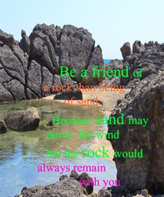 Be a friend of a rock than being of sand. Because sand may move with the wind but the rock would always remain with you The Tock, May, Friendship Quotes, Rock, Life, Skirt, Locks, The Rock, Rock Music