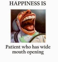 Happiness is a patient who has a wide mouth opening.  #Dentaltown #DentallyIncorrect #HowardFarran