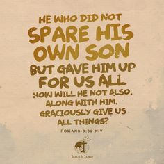 VERSE OF THE DAY He who did not spare his own Son, but gave him up for us all—how will he not also, along with him, graciously give us all things? Romans 8:32 NIV #votd #verseoftheday #JIL #Jesus #JesusIsLord #JILWorldwide www.jilworldwide.org