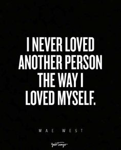 """""""I never loved another person the way I loved myself."""""""