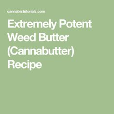 Extremely Potent Weed Butter (Cannabutter) Recipe
