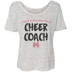 No Time For Cheer Coach | I have no free time. I'm a cheer coach! Let everyone know how busy you are with this funny and cute flowy shirt. Cheer coaches are the coolest! #cheer #cheerleading