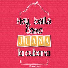 Hoy baila como Juana la cuabana   #frases #tricky #notes