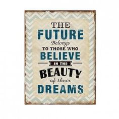 """Metallschild mit Aufdruck: """"The Future Belongs to those who believe in the Beauty of their Dreams"""" House Doctor, Favorite Quotes, Best Quotes, Funny Quotes, Shabby Vintage, Strong Women, The Dreamers, Letter Board, Wise Words"""