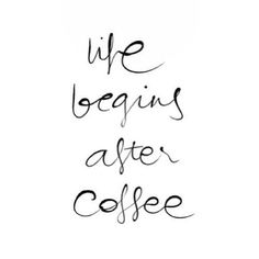 life begins after coffee// or tea :)//