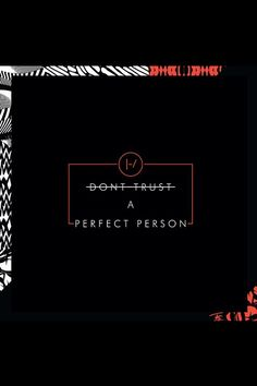 And don't trust a song that's flawless