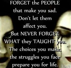 Forget the people that make you sad