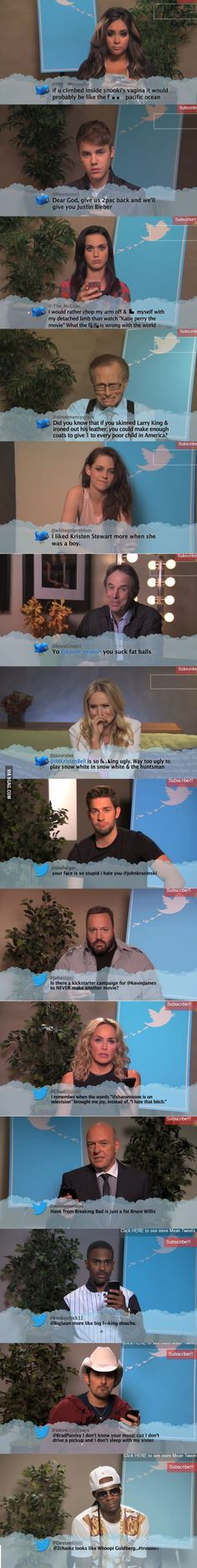Jimmy Kimmel lets celebrities read mean tweets about them. The Brad Paisley one is the best :)