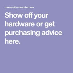 Show off your hardware or get purchasing advice here.