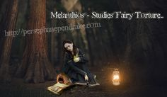 Melanthios Learning Fairy Torture In the Forest of Depravation  http://persephanependrake.com