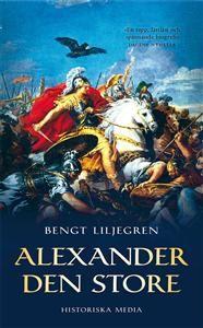 Alexander den store. Bengt Liljegren.  En av de store, men litt tynn...