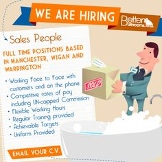 Sales Staff required! As the first port of call for many of our customers, we're looking for only the very best applicants. Email your CV to jobs@betterbathrooms.com to apply.