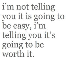 It's going to be worth it.