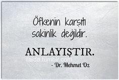 Öfkenin karşıtı olan sakinlik değildir. Anlayıştır. - Dr. Mehmet Oz