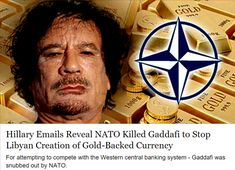 Hillary Emails Reveal NATO Killed Gaddafi to Stop Libyan Creation of Gold-Backed Currency By Sheep Media Global Research Hillary's emails truly are the gifts that keep on giving. Whil…