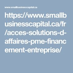 https://www.smallbusinesscapital.ca/fr/acces-solutions-d-affaires-pme-financement-entreprise/