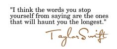great saying... not so proud to be pinning something from Taylor Swift though...