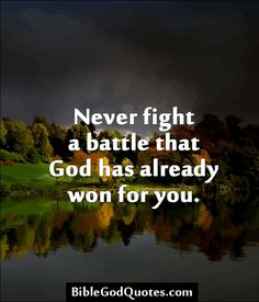 Never fight a battle that God has already won for you. http://biblegodquotes.com/never-fight-a-battle-that-god/