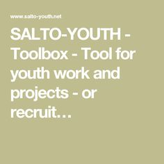 SALTO-YOUTH - Toolbox - Tool for youth work and projects - or recruit…