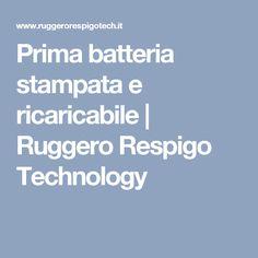 Prima batteria stampata e ricaricabile | Ruggero Respigo Technology