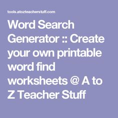 Word Search Generator :: Create your own printable word find worksheets @ A to Z Teacher Stuff