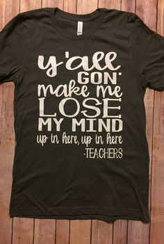 Yall gon make me lose my mind up in here up in here -Teachers shirt! teaching teacher funny shirt t - Teacher Shirts - Ideas of Teacher Shirts - Yall gon' make me lose my mind up in here up in here -Teachers shirt! teaching teacher funny shirt t Teacher Appreciation, Up Teacher, Toddler Teacher, Funny Teacher Gifts, Teacher Style, Teacher Humor, Teacher Wear, Spring Break, Teaching Shirts