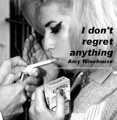 I don't regret anything...  Amy Winehouse Quote